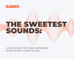 Eargo The Sweetest Sounds Survey